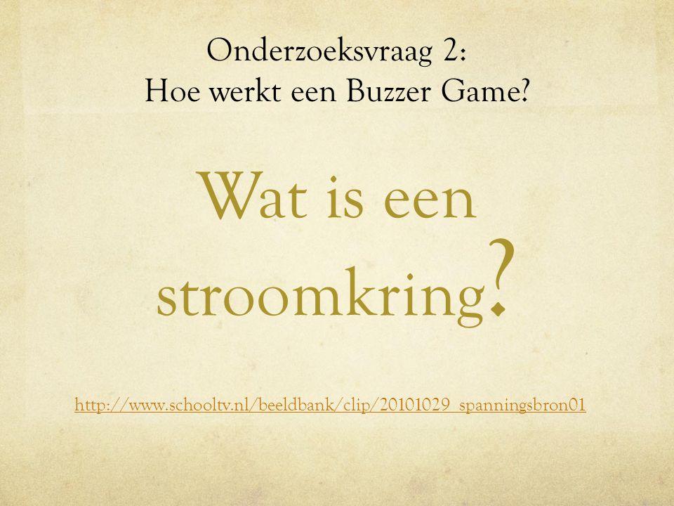 Onderzoeksvraag 2: Hoe werkt een Buzzer Game? Wat is een stroomkring ? http://www.schooltv.nl/beeldbank/clip/20101029_spanningsbron01