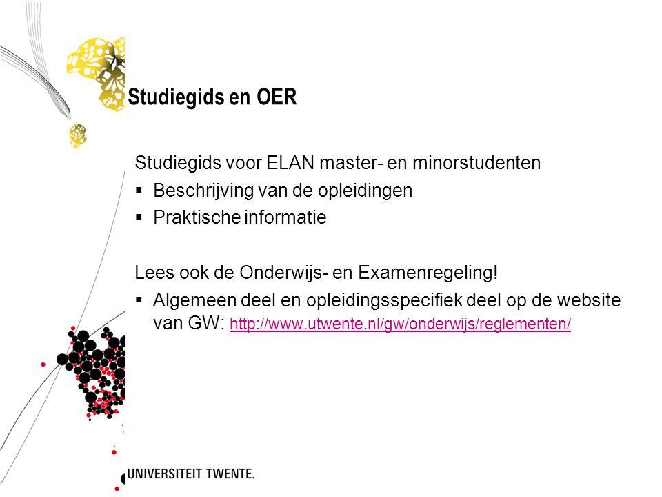 Studiegids en OER Studiegids voor ELAN master- en minorstudenten  Beschrijving van de opleidingen  Praktische informatie Lees ook de Onderwijs- en Examenregeling.