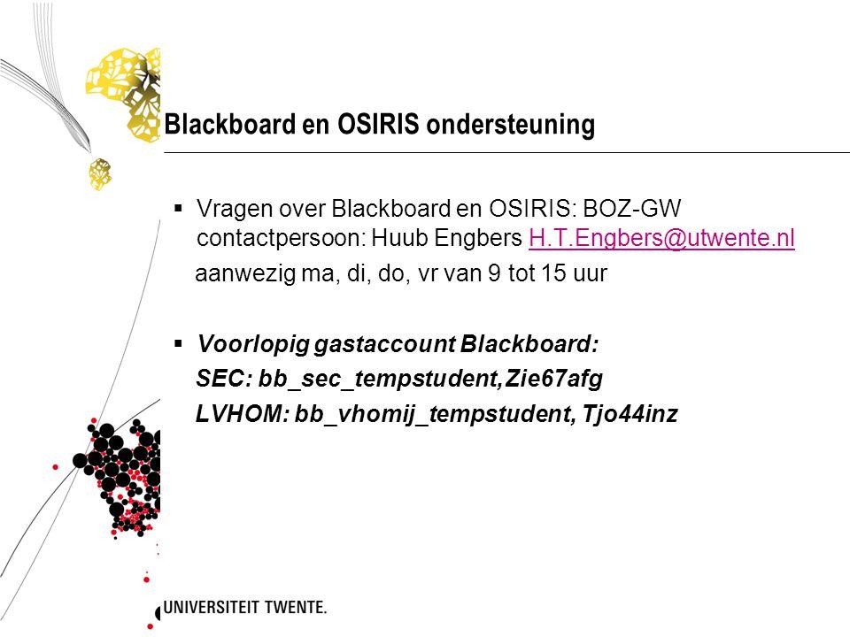 Blackboard en OSIRIS ondersteuning  Vragen over Blackboard en OSIRIS: BOZ-GW contactpersoon: Huub Engbers H.T.Engbers@utwente.nlH.T.Engbers@utwente.nl aanwezig ma, di, do, vr van 9 tot 15 uur  Voorlopig gastaccount Blackboard: SEC: bb_sec_tempstudent,Zie67afg LVHOM: bb_vhomij_tempstudent, Tjo44inz