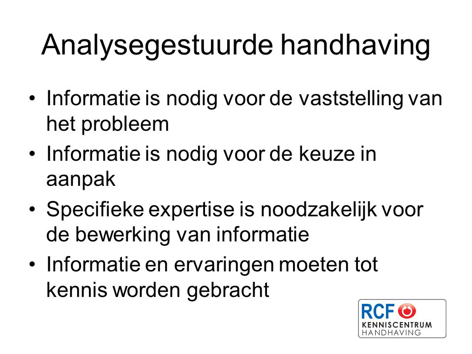 Analysegestuurde handhaving Informatie is nodig voor de vaststelling van het probleem Informatie is nodig voor de keuze in aanpak Specifieke expertise
