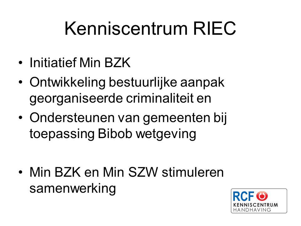 Kenniscentrum RIEC Initiatief Min BZK Ontwikkeling bestuurlijke aanpak georganiseerde criminaliteit en Ondersteunen van gemeenten bij toepassing Bibob