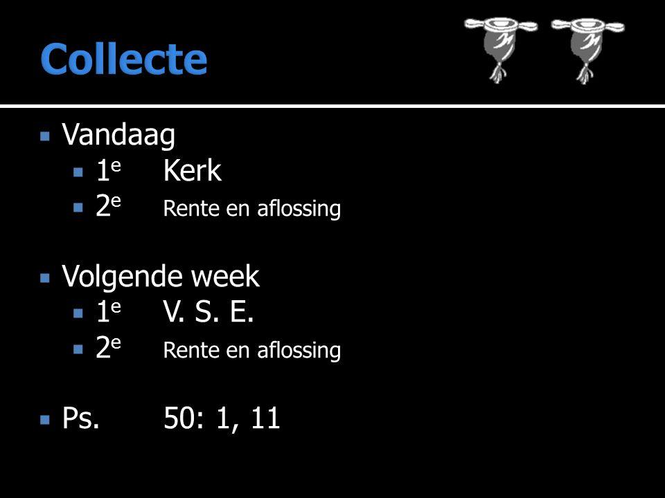  Vandaag  1 e Kerk  2 e Rente en aflossing  Volgende week  1 e V.
