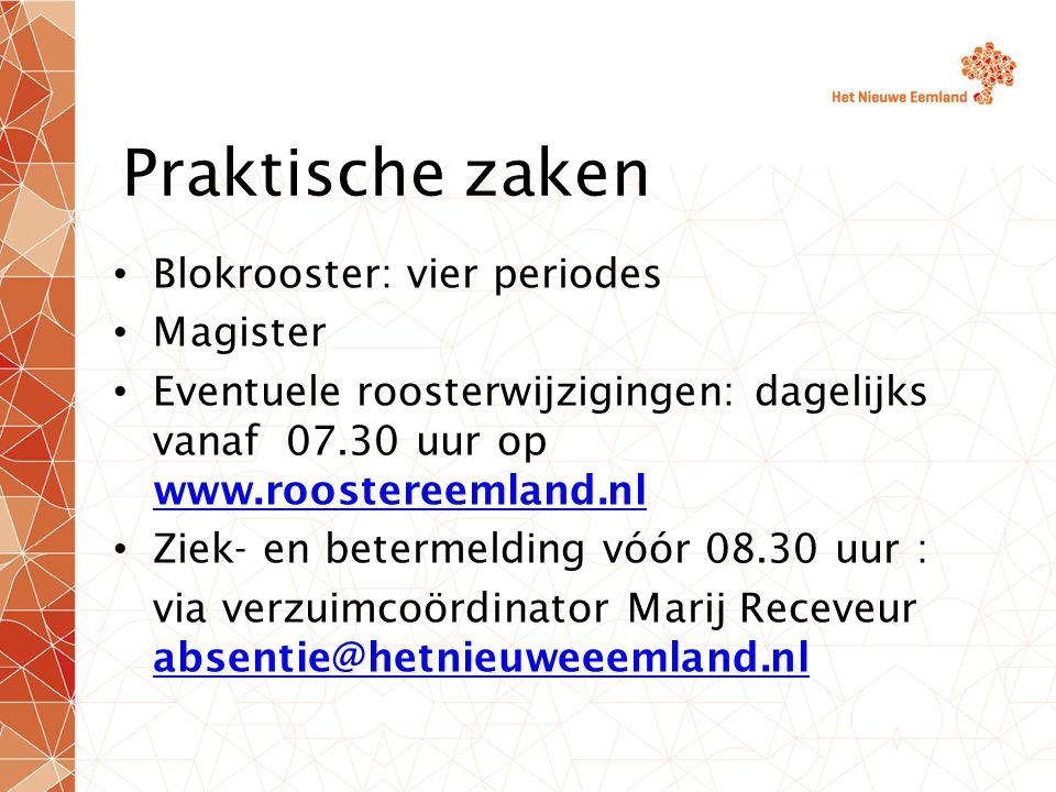 Praktische zaken Blokrooster: vier periodes Magister Eventuele roosterwijzigingen: dagelijks vanaf 07.30 uur op www.roostereemland.nl www.roostereemland.nl Ziek- en betermelding vóór 08.30 uur : via verzuimcoördinator Marij Receveur absentie@hetnieuweeemland.nl absentie@hetnieuweeemland.nl