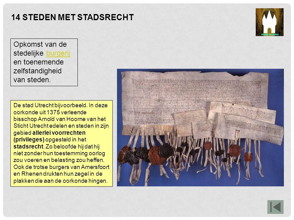 14 STEDEN MET STADSRECHT Opkomst van de stedelijke burgerij en toenemende zelfstandigheid van steden.burgerij De stad Utrecht bijvoorbeeld. In deze oo