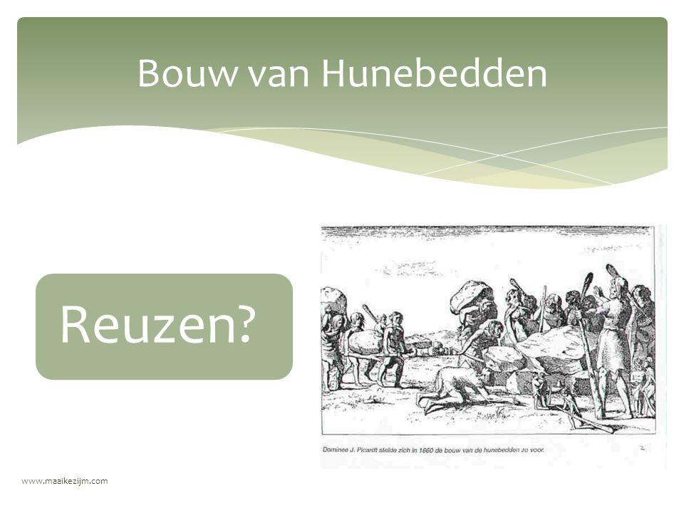 www.maaikezijm.com Bouw van Hunebedden