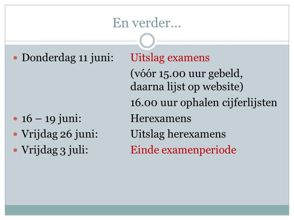 En verder… Donderdag 11 juni:Uitslag examens (vóór 15.00 uur gebeld, daarna lijst op website) 16.00 uur ophalen cijferlijsten 16 – 19 juni:Herexamens