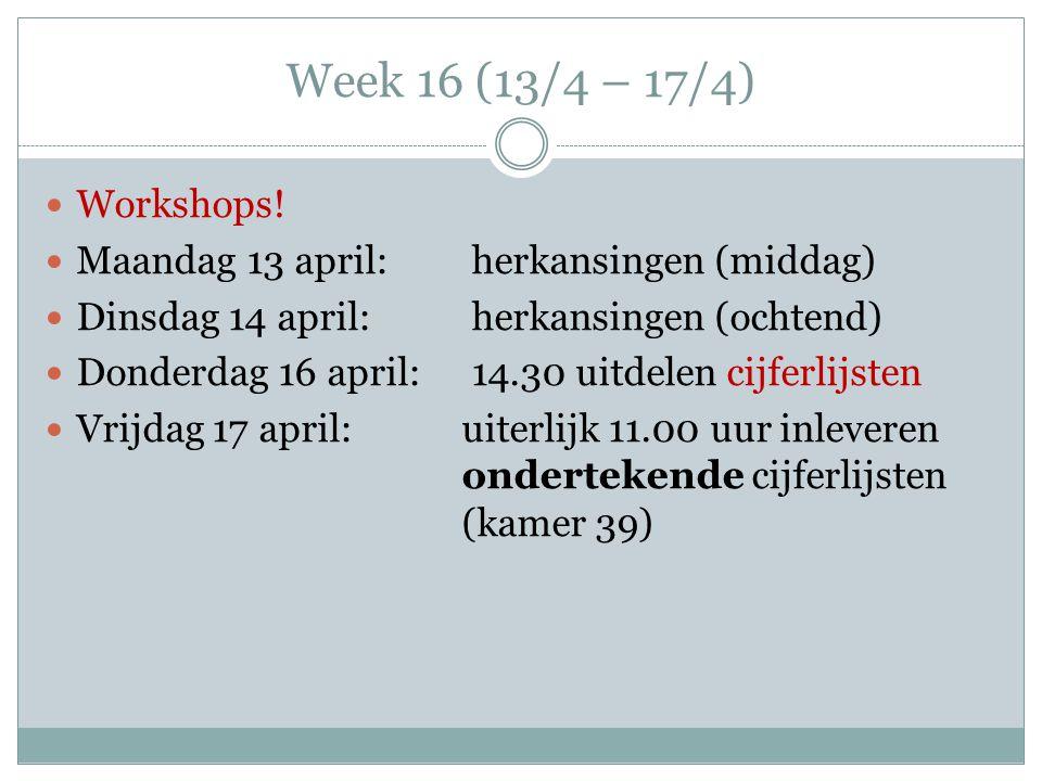 Week 16 (13/4 – 17/4) Workshops! Maandag 13 april: herkansingen (middag) Dinsdag 14 april: herkansingen (ochtend) Donderdag 16 april: 14.30 uitdelen c