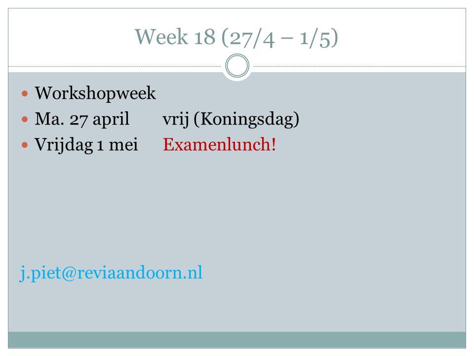 Week 18 (27/4 – 1/5) Workshopweek Ma. 27 aprilvrij (Koningsdag) Vrijdag 1 meiExamenlunch! j.piet@reviaandoorn.nl