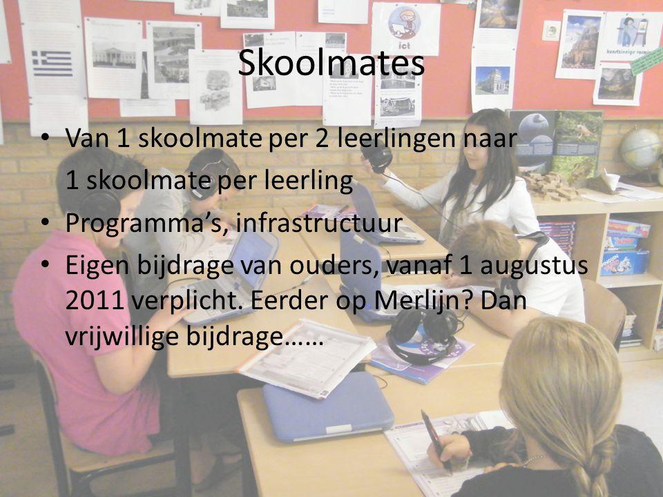 Skoolmates Van 1 skoolmate per 2 leerlingen naar 1 skoolmate per leerling Programma's, infrastructuur Eigen bijdrage van ouders, vanaf 1 augustus 2011 verplicht.
