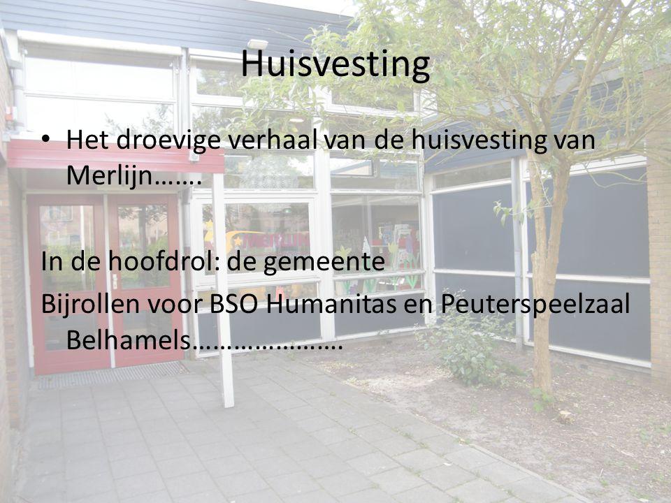 Huisvesting Het droevige verhaal van de huisvesting van Merlijn…….