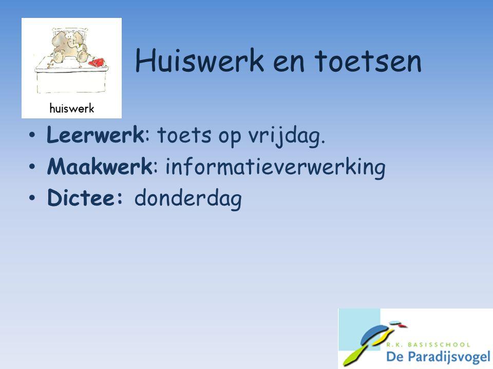 Huiswerk en toetsen Leerwerk: toets op vrijdag. Maakwerk: informatieverwerking Dictee: donderdag