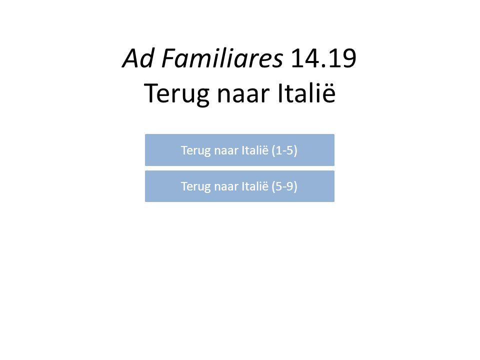 Ad Familiares 14.19 Terug naar Italië Terug naar Italië (1-5) Terug naar Italië (5-9)