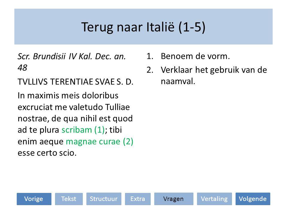 Terug naar Italië (1-5) VertalingStructuur TekstExtraVorige VolgendeVragen 1.Benoem de vorm.