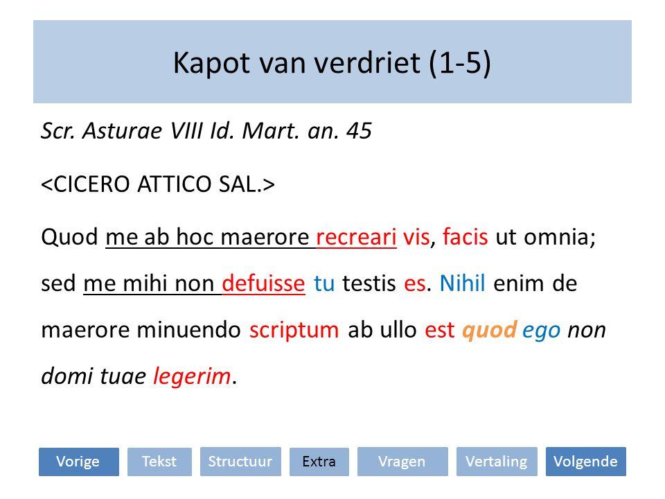 Kapot van verdriet (1-5) VertalingStructuur TekstExtraVorige VolgendeVragen 1.Hoe vertaal je dit hier.