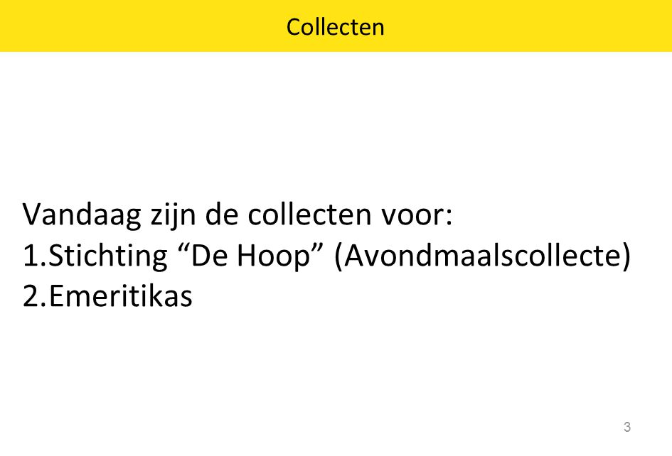 Vandaag zijn de collecten voor: 1.Stichting De Hoop (Avondmaalscollecte) 2.Emeritikas 3 Collecten