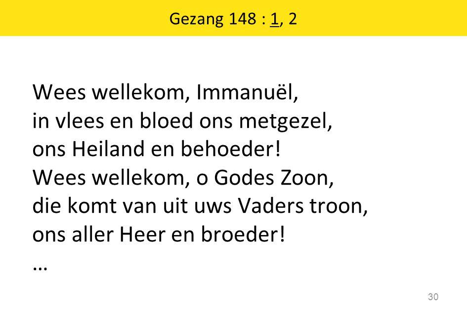 Wees wellekom, Immanuël, in vlees en bloed ons metgezel, ons Heiland en behoeder.