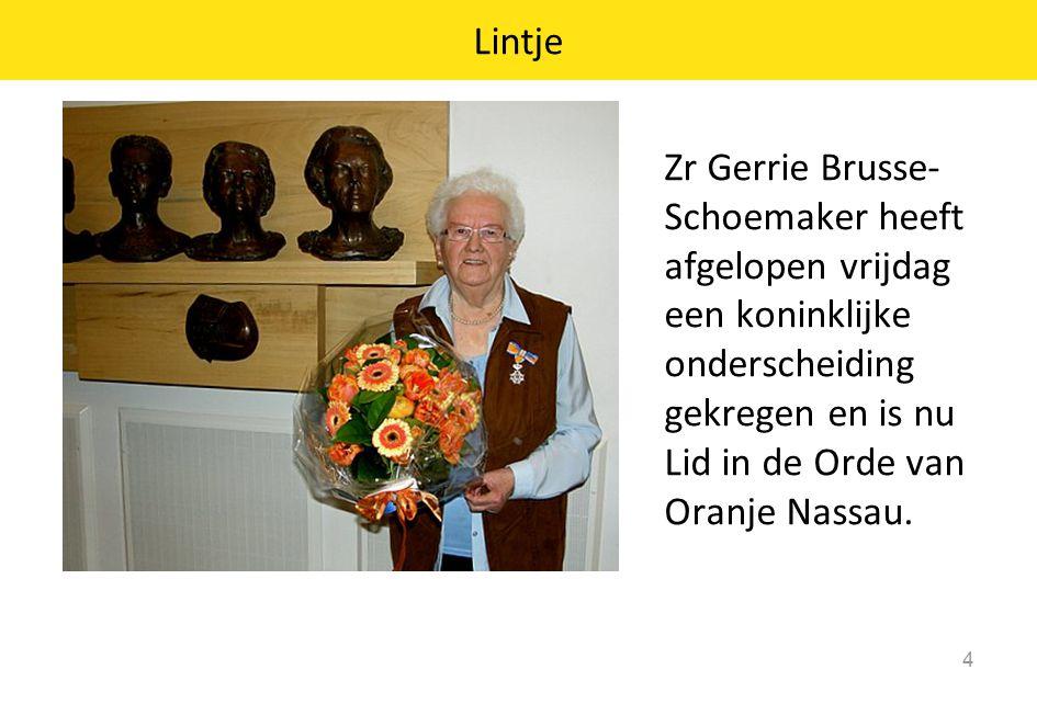 Zr Gerrie Brusse- Schoemaker heeft afgelopen vrijdag een koninklijke onderscheiding gekregen en is nu Lid in de Orde van Oranje Nassau.