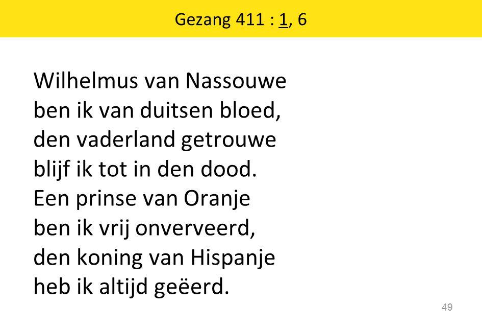 Wilhelmus van Nassouwe ben ik van duitsen bloed, den vaderland getrouwe blijf ik tot in den dood.