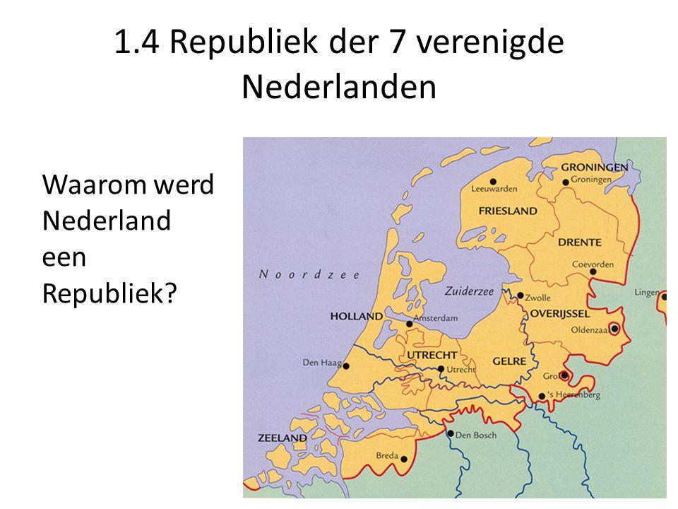 1.4 Republiek der 7 verenigde Nederlanden Waarom werd Nederland een Republiek?