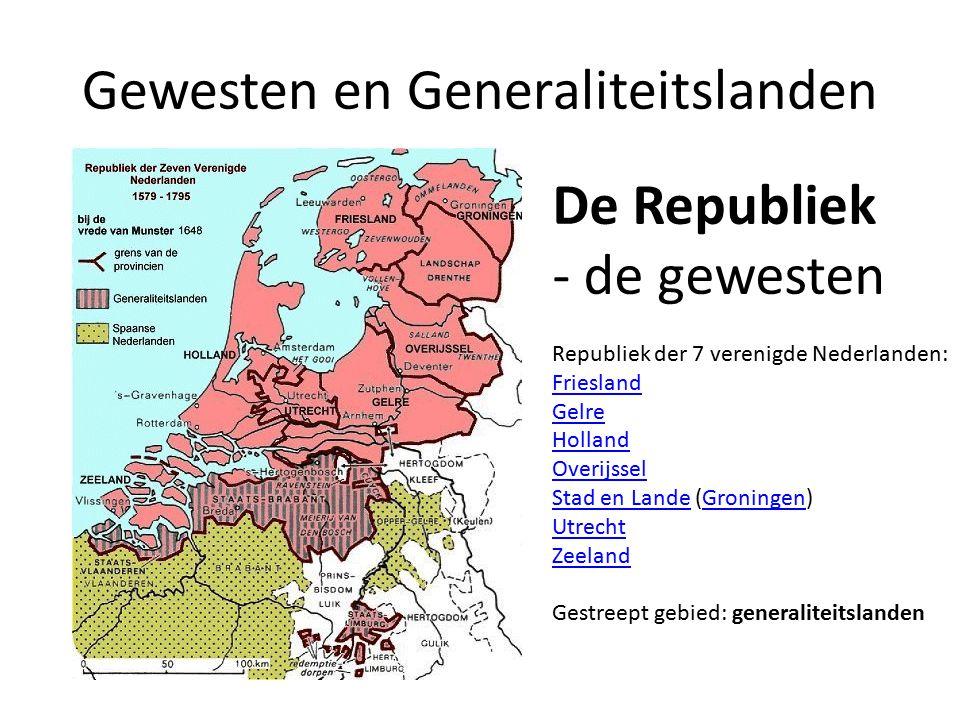 Gewesten en Generaliteitslanden De Republiek - de gewesten Republiek der 7 verenigde Nederlanden: Friesland Gelre Holland Overijssel Stad en Lande (Gr