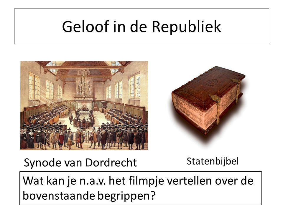Geloof in de Republiek Synode van Dordrecht Statenbijbel Wat kan je n.a.v. het filmpje vertellen over de bovenstaande begrippen?