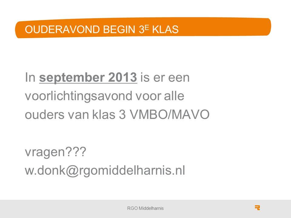 OUDERAVOND BEGIN 3 E KLAS In september 2013 is er een voorlichtingsavond voor alle ouders van klas 3 VMBO/MAVO vragen??? w.donk@rgomiddelharnis.nl RGO