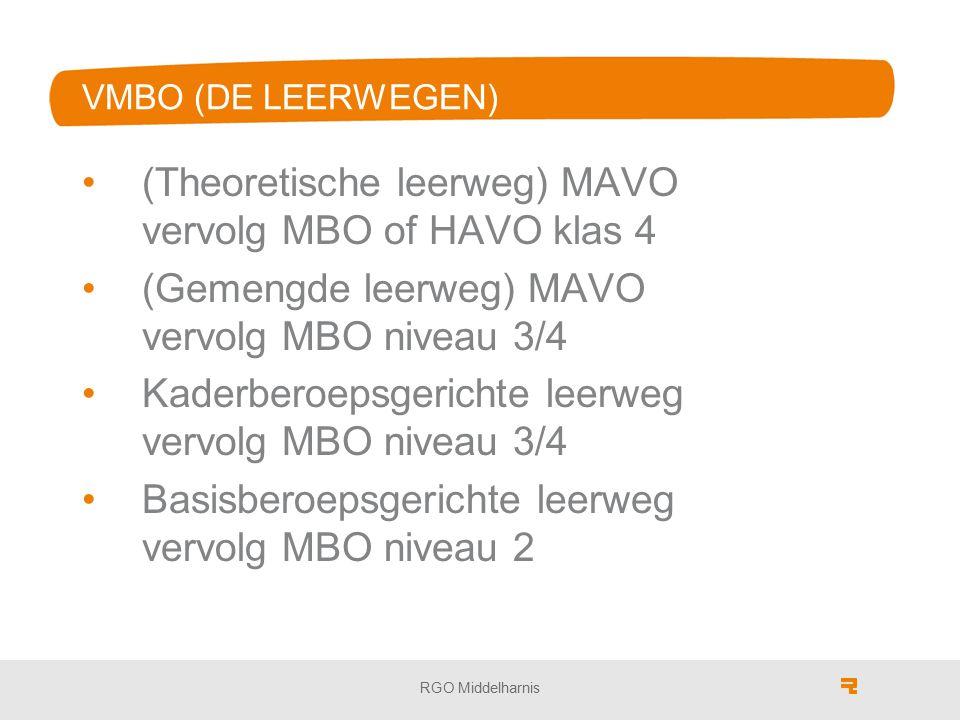 VMBO (DE LEERWEGEN) (Theoretische leerweg) MAVO vervolg MBO of HAVO klas 4 (Gemengde leerweg) MAVO vervolg MBO niveau 3/4 Kaderberoepsgerichte leerweg vervolg MBO niveau 3/4 Basisberoepsgerichte leerweg vervolg MBO niveau 2 RGO Middelharnis