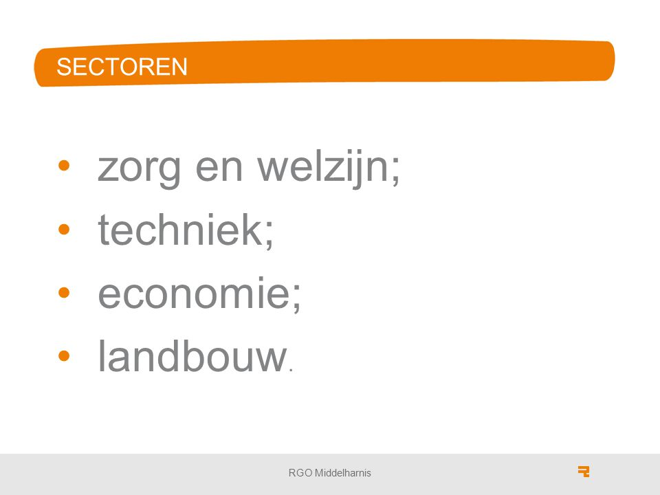 SECTOREN zorg en welzijn; techniek; economie; landbouw.