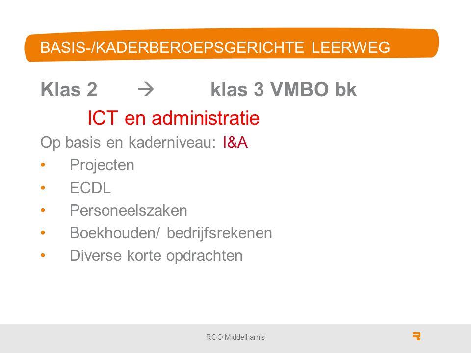 BASIS-/KADERBEROEPSGERICHTE LEERWEG Klas 2  klas 3 VMBO bk ICT en administratie Op basis en kaderniveau: I&A Projecten ECDL Personeelszaken Boekhoude