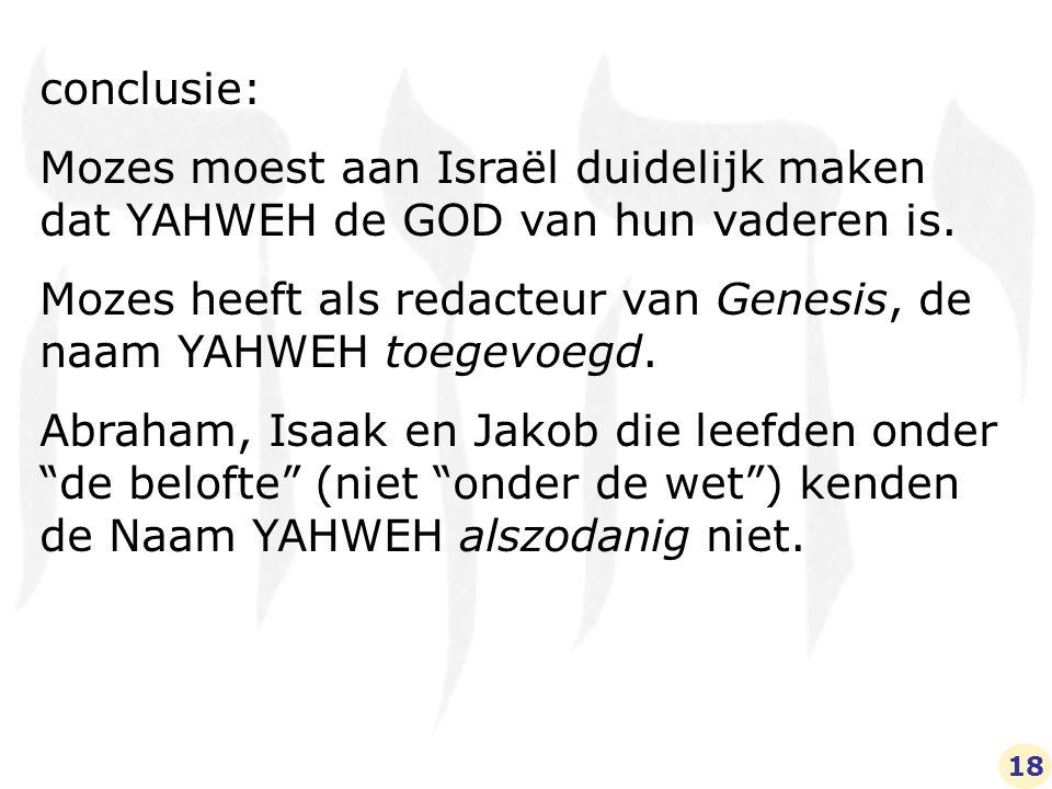 conclusie: Mozes moest aan Israël duidelijk maken dat YAHWEH de GOD van hun vaderen is.