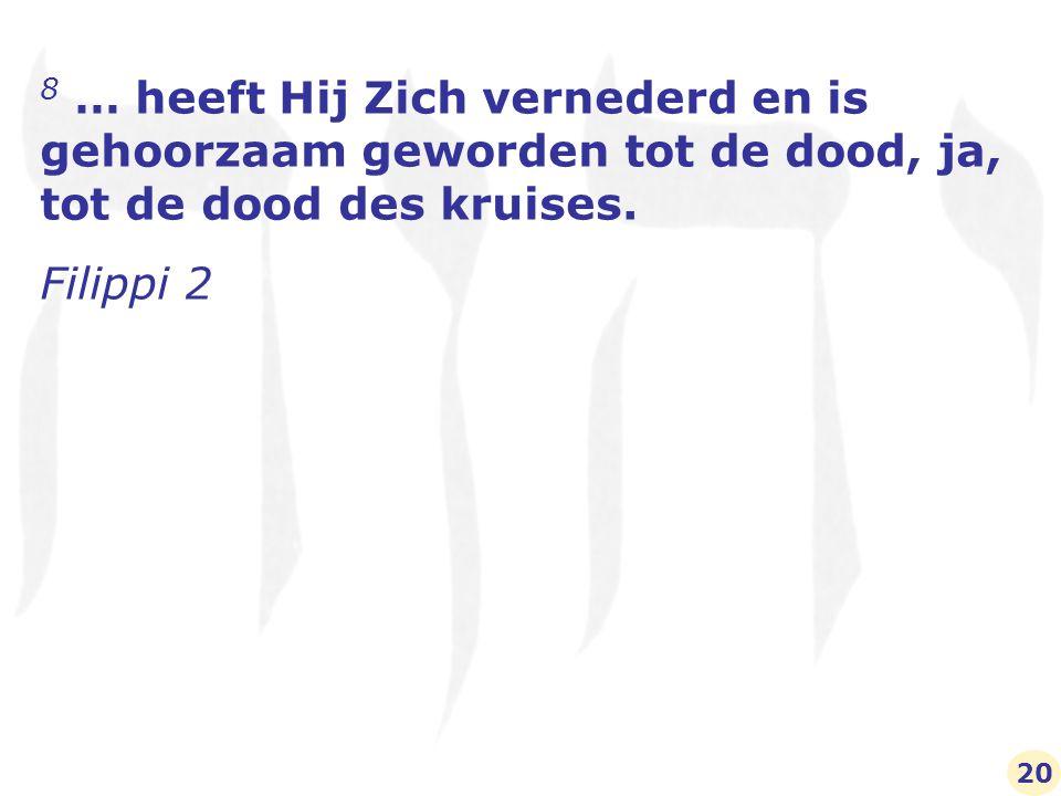 8 … heeft Hij Zich vernederd en is gehoorzaam geworden tot de dood, ja, tot de dood des kruises.