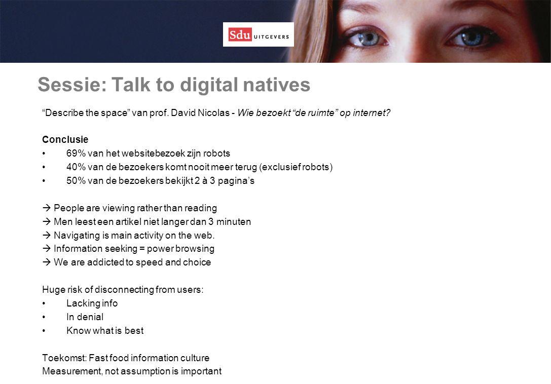 """Sessie: Talk to digital natives """"Describe the space"""" van prof. David Nicolas - Wie bezoekt """"de ruimte"""" op internet? Conclusie 69% van het websitebezoe"""