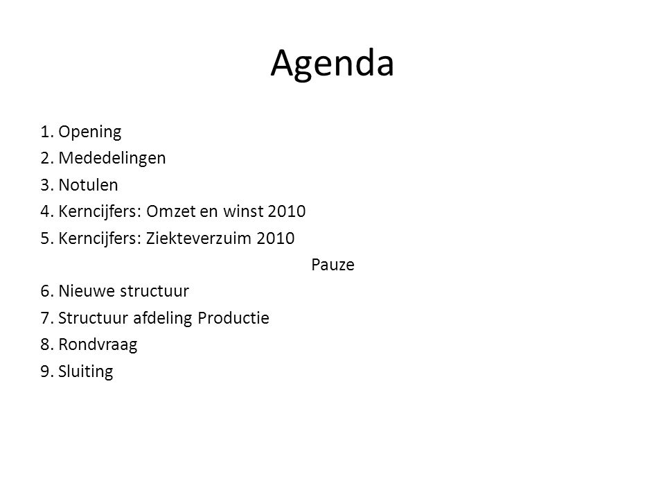 Agenda 1.Opening 2. Mededelingen 3. Notulen 4. Kerncijfers: Omzet en winst 2010 5.