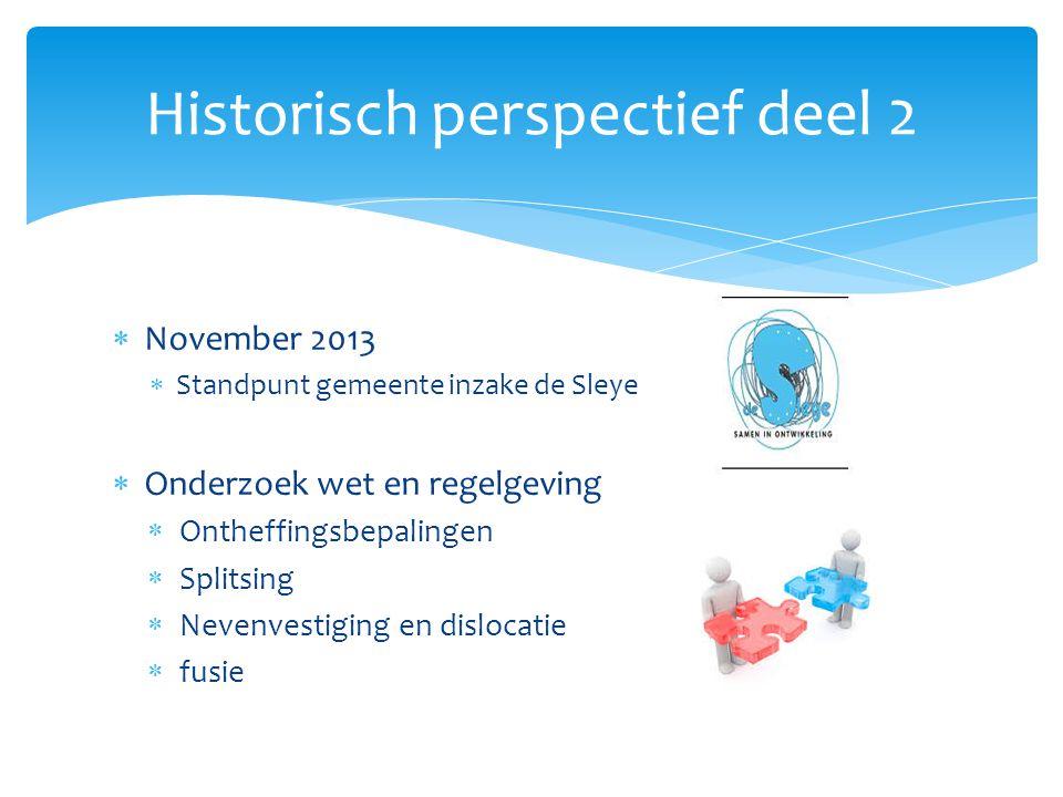  November 2013  Standpunt gemeente inzake de Sleye  Onderzoek wet en regelgeving  Ontheffingsbepalingen  Splitsing  Nevenvestiging en dislocatie
