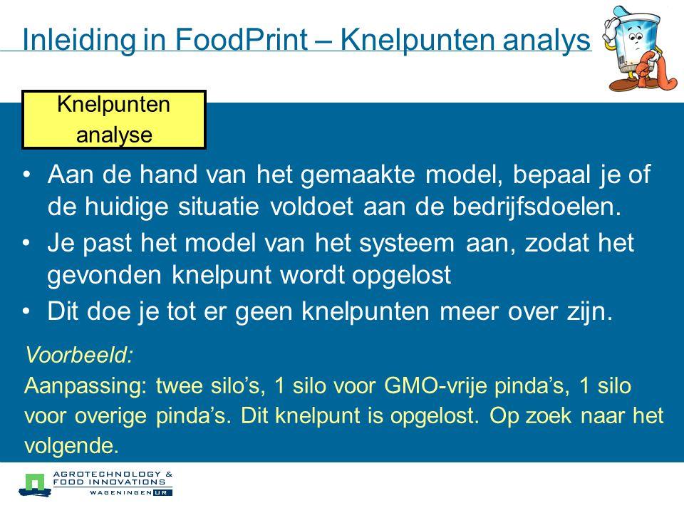 Inleiding in FoodPrint – Knelpunten analyse Knelpunten analyse Je past het model van het systeem aan, zodat het gevonden knelpunt wordt opgelost Dit d