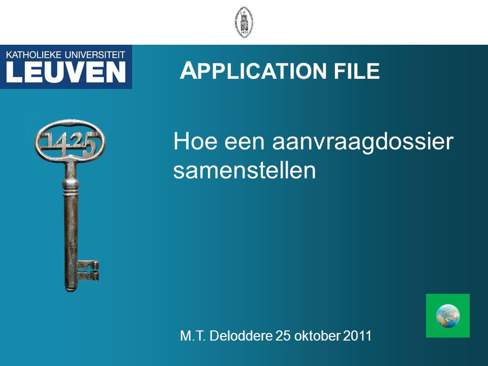 Hoe een aanvraagdossier samenstellen A PPLICATION FILE M.T. Deloddere 25 oktober 2011