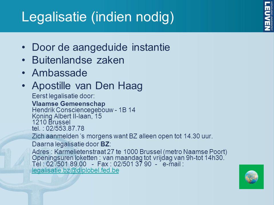 Legalisatie (indien nodig) Door de aangeduide instantie Buitenlandse zaken Ambassade Apostille van Den Haag Eerst legalisatie door: Vlaamse Gemeenschap Hendrik Consciencegebouw - 1B 14 Koning Albert II-laan, 15 1210 Brussel tel.