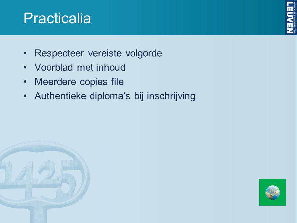 Practicalia Respecteer vereiste volgorde Voorblad met inhoud Meerdere copies file Authentieke diploma's bij inschrijving
