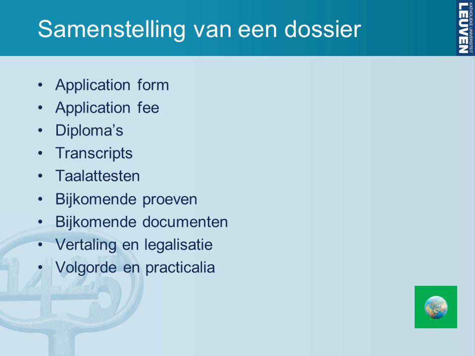 Samenstelling van een dossier Application form Application fee Diploma's Transcripts Taalattesten Bijkomende proeven Bijkomende documenten Vertaling e