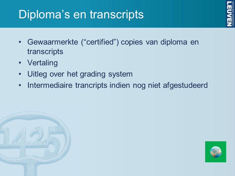 Diploma's en transcripts Gewaarmerkte ( certified ) copies van diploma en transcripts Vertaling Uitleg over het grading system Intermediaire trancripts indien nog niet afgestudeerd