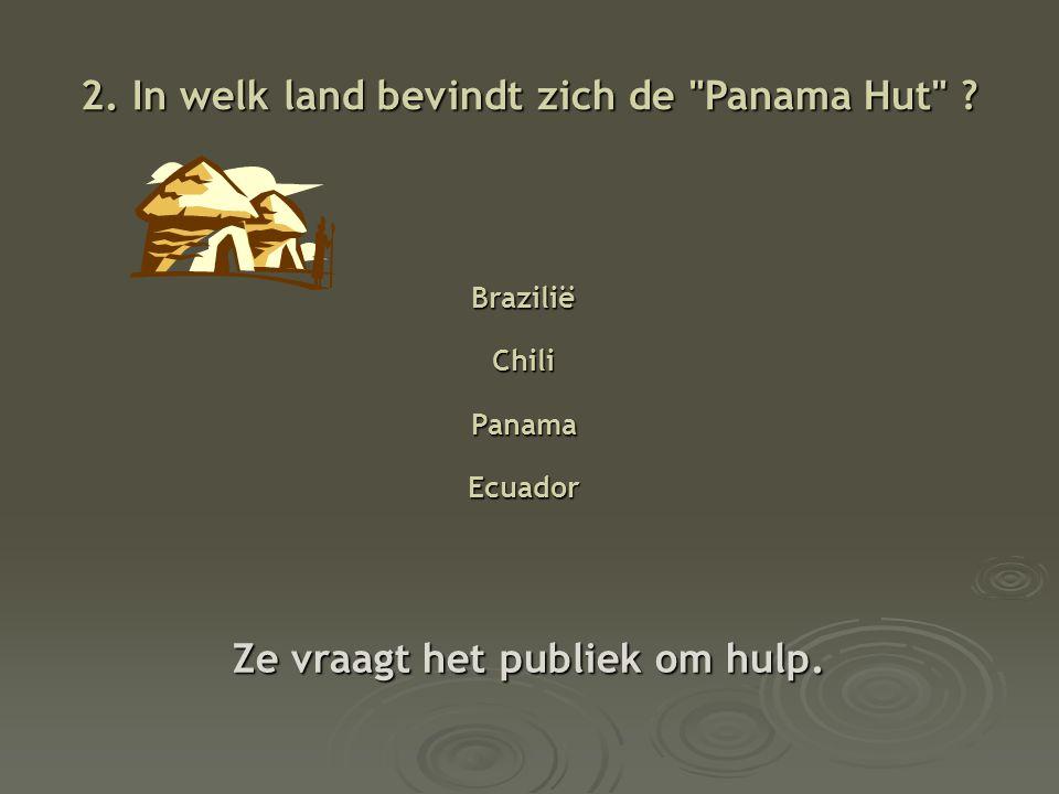 2.In welk land bevindt zich de Panama Hut . Ze vraagt het publiek om hulp.