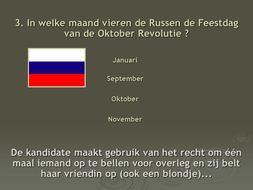 3.In welke maand vieren de Russen de Feestdag van de Oktober Revolutie .