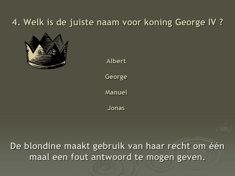 4.Welk is de juiste naam voor koning George IV .