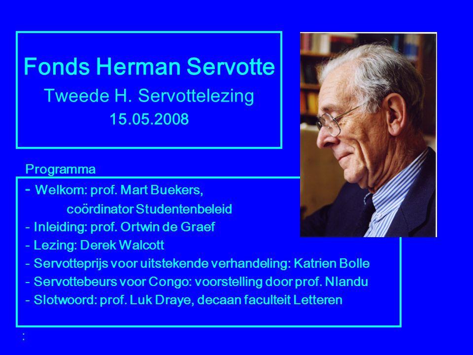 Fonds Herman Servotte Tweede H. Servottelezing 15.05.2008 Programma - Welkom: prof. Mart Buekers, coördinator Studentenbeleid - Inleiding: prof. Ortwi