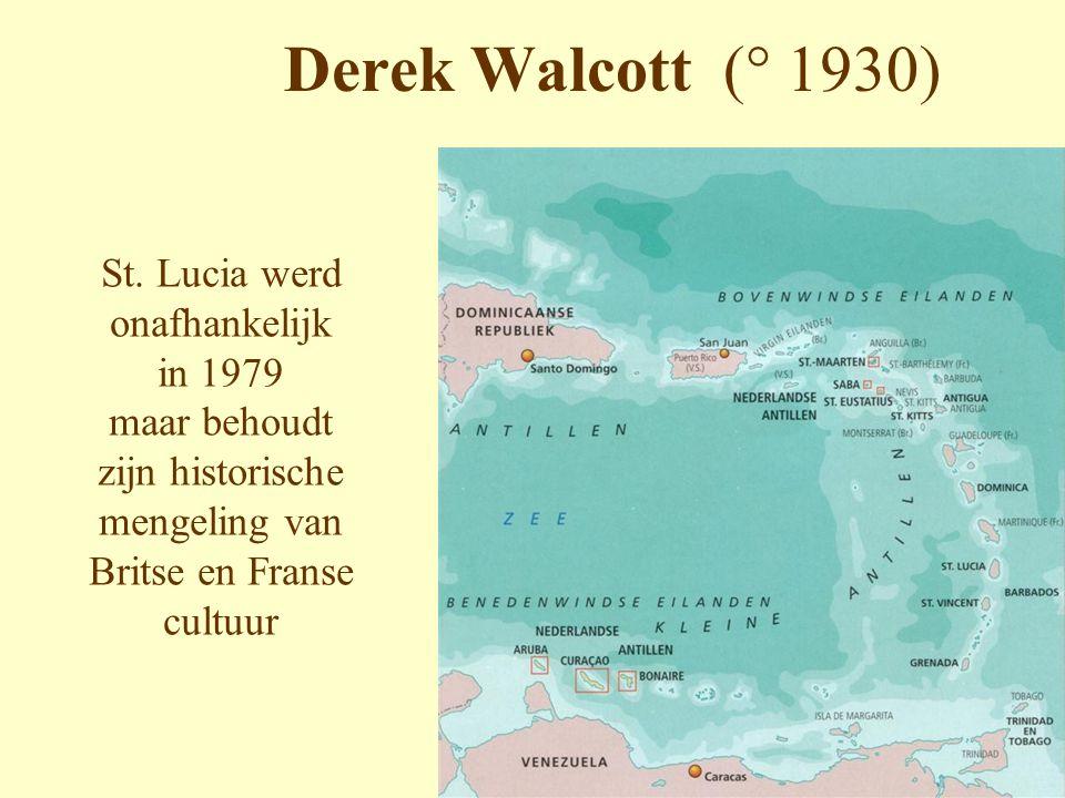 Derek Walcott (° 1930) St. Lucia werd onafhankelijk in 1979 maar behoudt zijn historische mengeling van Britse en Franse cultuur