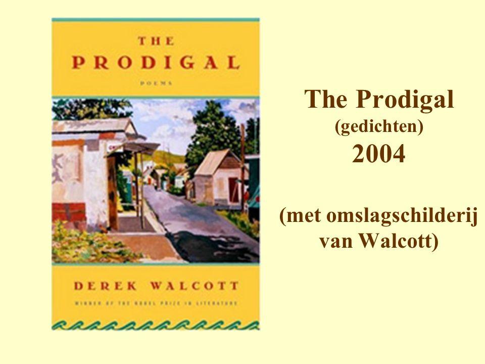 The Prodigal (gedichten) 2004 (met omslagschilderij van Walcott)