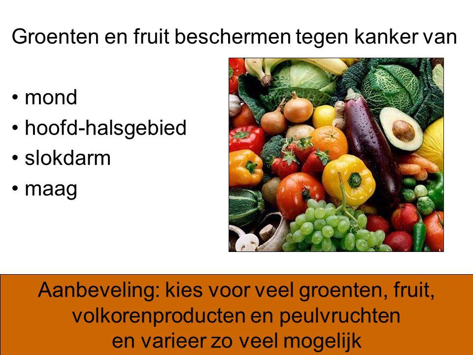 Aanbeveling: kies voor veel groenten, fruit, volkorenproducten en peulvruchten en varieer zo veel mogelijk Groenten en fruit beschermen tegen kanker v