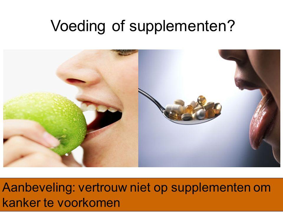 Voeding of supplementen? Aanbeveling: vertrouw niet op supplementen om kanker te voorkomen