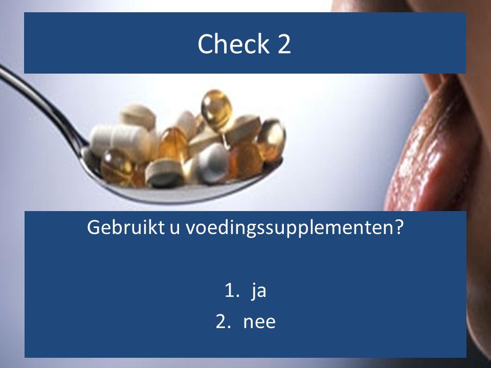 Check 3 Gebruikt u voedingssupplementen? 1.ja 2.nee Check 2