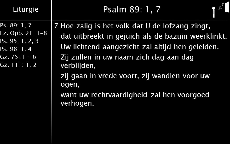 Liturgie Ps. 89: 1, 7 Lz. Opb. 21: 1-8 Ps. 95: 1, 2, 3 Ps.